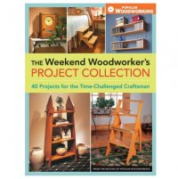 The Weekend Woodworker's Project Collection Book